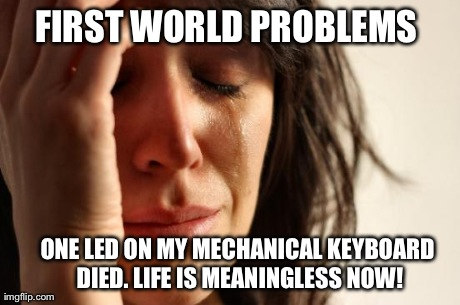 How i felt when a LED on my keyboard died